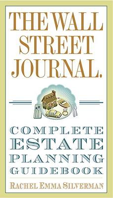 The Wall Street Journal Complete Estate-planning Guidebook By Silverman, Rachel Emma